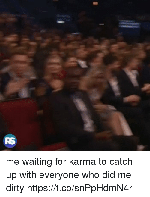 Dirty, Karma, and Girl Memes: me waiting for karma to catch up with everyone who did me dirty  https://t.co/snPpHdmN4r