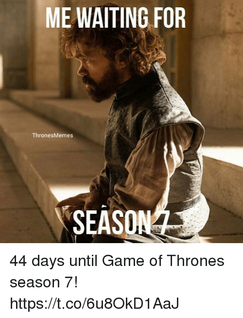 Game of Thrones, Memes, and Game: ME WAITING FOR  Thrones Memes  SEASONAL 44 days until Game of Thrones season 7! https://t.co/6u8OkD1AaJ