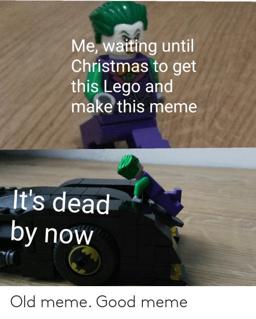 lego: Me, waiting until  Christmas to get  this Lego and  make this meme  It's dead  by now Old meme. Good meme