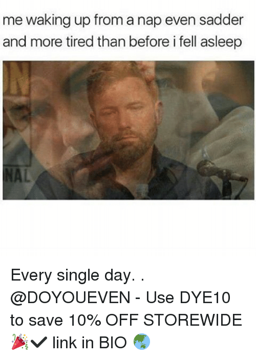 singles day: me waking up from a nap even sadder  and more tired than before ifell asleep Every single day. . @DOYOUEVEN - Use DYE10 to save 10% OFF STOREWIDE 🎉✔️ link in BIO 🌏