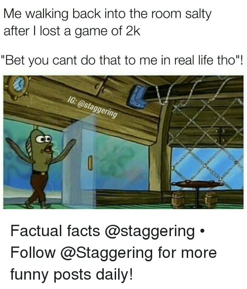 "A Game, Trendy, and Bet: Me walking back into the room salty  after lost a game of 2k  ""Bet you cant do that to me in real life tho""!  IG: @staggering  CD Factual facts @staggering • ➫➫➫ Follow @Staggering for more funny posts daily!"
