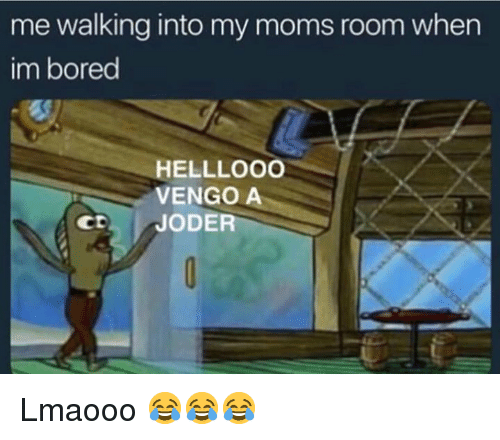 Bored, Memes, and Moms: me walking into my moms room when  im bored  HELLLOOO  VENGO A  CD JODER Lmaooo 😂😂😂
