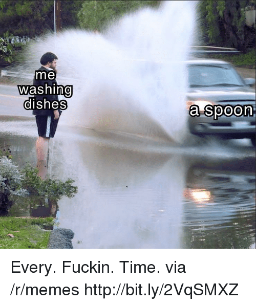 washing dishes: me  washing  dishes  0  a spoon Every. Fuckin. Time. via /r/memes http://bit.ly/2VqSMXZ