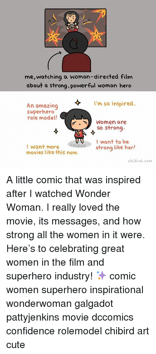 Strong Liking: me,watching a woman-directed film  about a strong, powerful woman hero  I'm so inspired.  An amazing  superhero  role model!  Women are  so strong  I want to be  HIBIR  strong like her!  Want more  movies like this now.  chibird.com A little comic that was inspired after I watched Wonder Woman. I really loved the movie, its messages, and how strong all the women in it were. Here's to celebrating great women in the film and superhero industry! ✨ comic women superhero inspirational wonderwoman galgadot pattyjenkins movie dccomics confidence rolemodel chibird art cute
