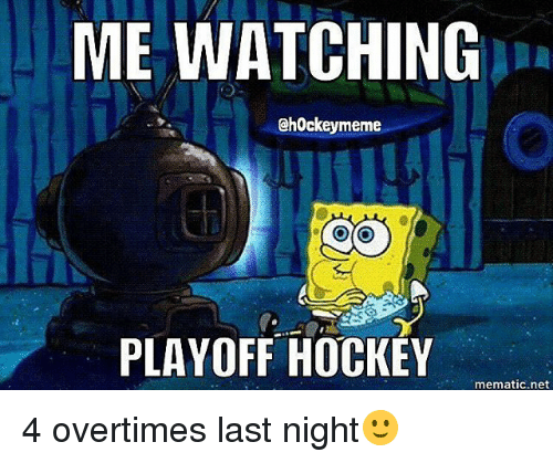 Hockey, Meme, and Memes: ME WATCHING  Chockey meme  PLAYOFF HOCKEY  mematic net 4 overtimes last night🙂