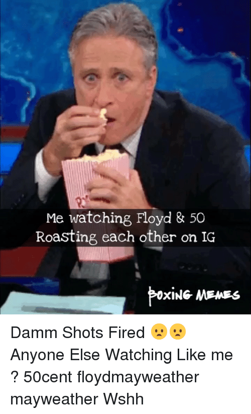 Mayweather, Memes, and Wshh: Me watching Floyd & 50  Roasting each other on IG  XING MEMES Damm Shots Fired 😦😦 Anyone Else Watching Like me ? 50cent floydmayweather mayweather Wshh
