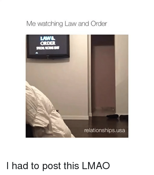 Relationships: Me watching Law and Order  ORDER  relationships usa I had to post this LMAO