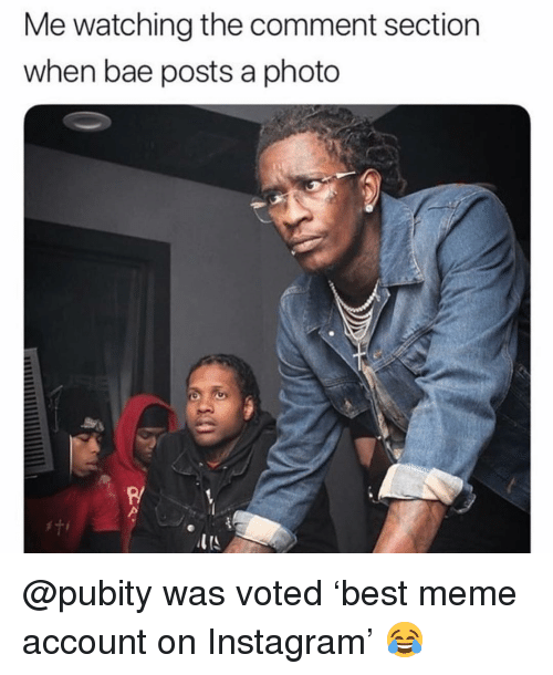 The Comment Section: Me watching the comment section  when bae posts a photo  R/ @pubity was voted 'best meme account on Instagram' 😂