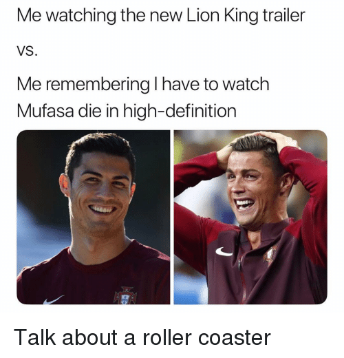 Mufasa: Me watching the new Lion King trailer  VS.  Me remembering I have to watch  Mufasa die in high-definition Talk about a roller coaster