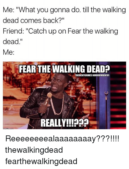 """Fear The Walking Dead: Me: """"What you gonna do. till the walking  dead comes back?""""  Friend: """"Catch up on Fear the walking  dead  Me  FEAR THE WALKING DEAD?  THERICKYGRIMESHORRORVIXEN101  REALLY!! Reeeeeeeealaaaaaaaay???!!!! thewalkingdead fearthewalkingdead"""