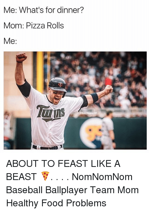 Whats For Dinner: Me: What's for dinner?  Mom: Pizza Rolls  Me  bushleagua 101 ABOUT TO FEAST LIKE A BEAST 🍕. . . . NomNomNom Baseball Ballplayer Team Mom Healthy Food Problems