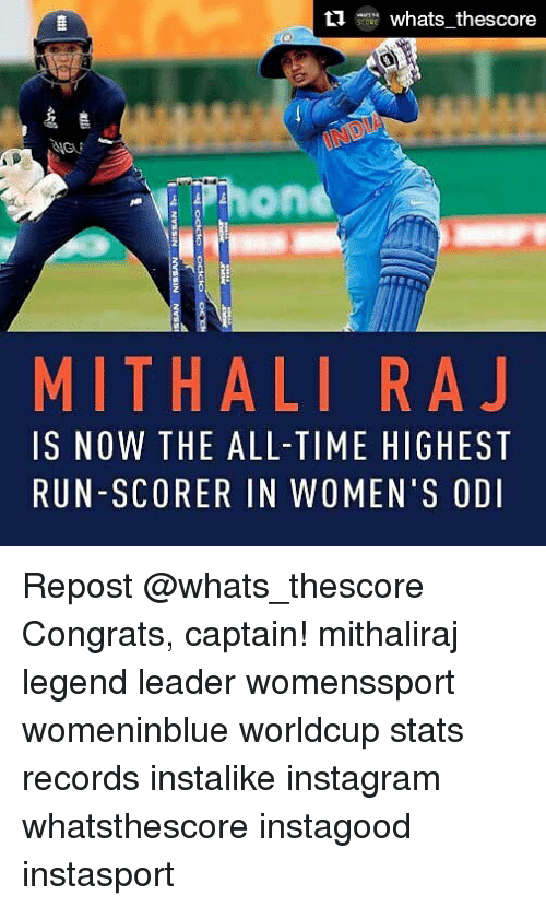 Instagram, Memes, and Run: -me whats, thescore  hone  MITHALI RAJ  IS NOW THE ALL-TIME HIGHEST  RUN-SCORER IN WOMEN'S ODI Repost @whats_thescore Congrats, captain! mithaliraj legend leader womenssport womeninblue worldcup stats records instalike instagram whatsthescore instagood instasport