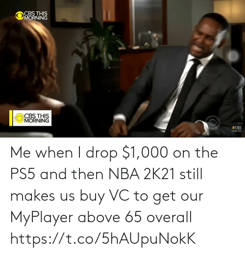 NBA: Me when I drop $1,000 on the PS5 and then NBA 2K21 still makes us buy VC to get our MyPlayer above 65 overall  https://t.co/5hAUpuNokK