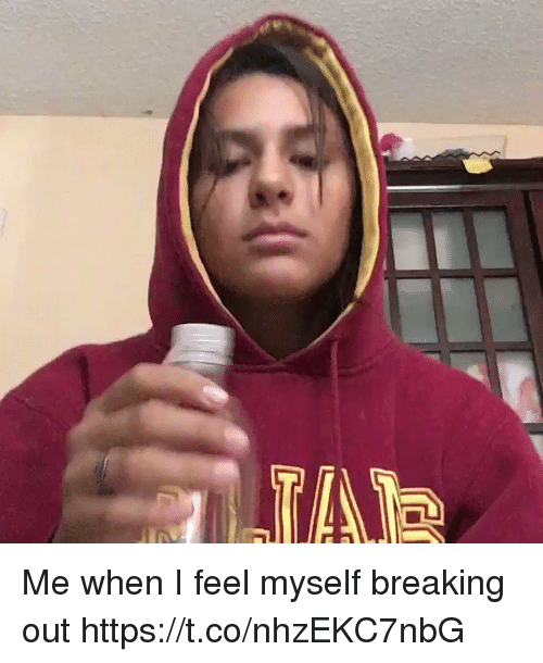 Funny, Breaking, and Feel: Me when I feel myself breaking out https://t.co/nhzEKC7nbG