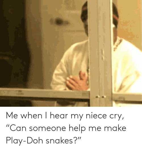 """Snakes: Me when I hear my niece cry, """"Can someone help me make Play-Doh snakes?"""""""