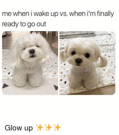 Glow Up: me when i wake up vs. when i'm finally  ready to go out Glow up ✨✨✨