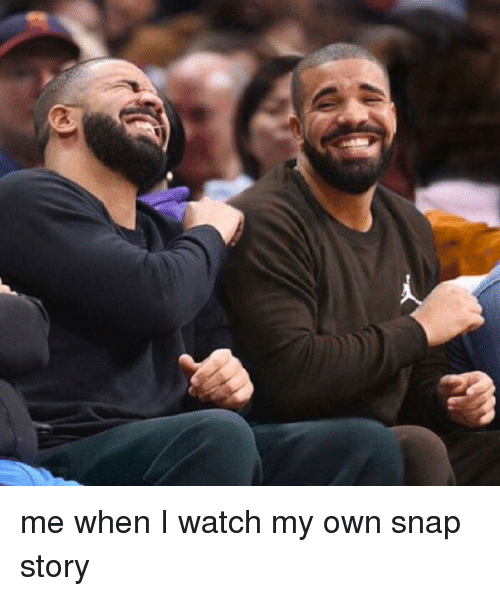 Funny: me when I watch my own snap story