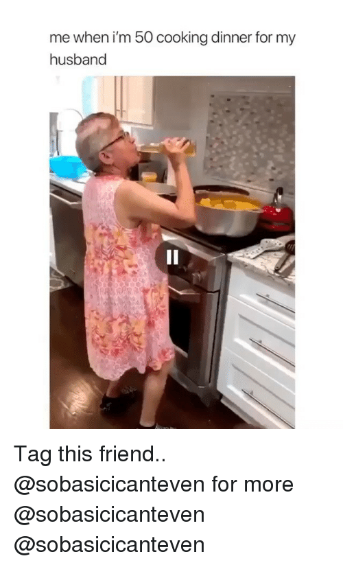 cooking dinner: me when i'm 50 cooking dinner for my  husband Tag this friend.. @sobasicicanteven for more @sobasicicanteven @sobasicicanteven