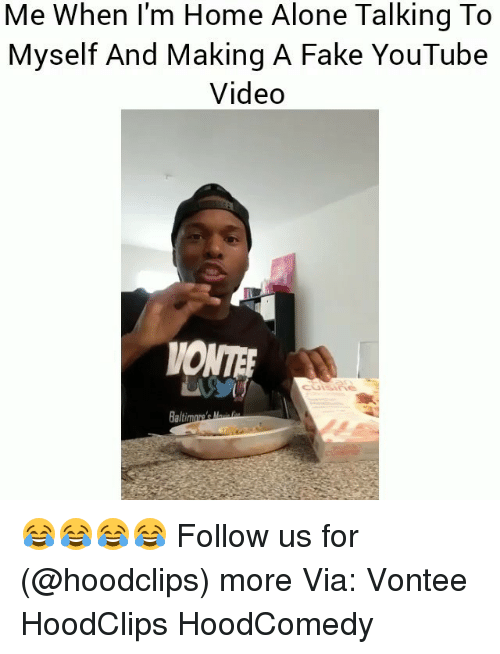 Being Alone, Fake, and Funny: Me When I'm Home Alone Talking To  Myself And Making A Fake YouTube  Video 😂😂😂😂 Follow us for (@hoodclips) more Via: Vontee HoodClips HoodComedy