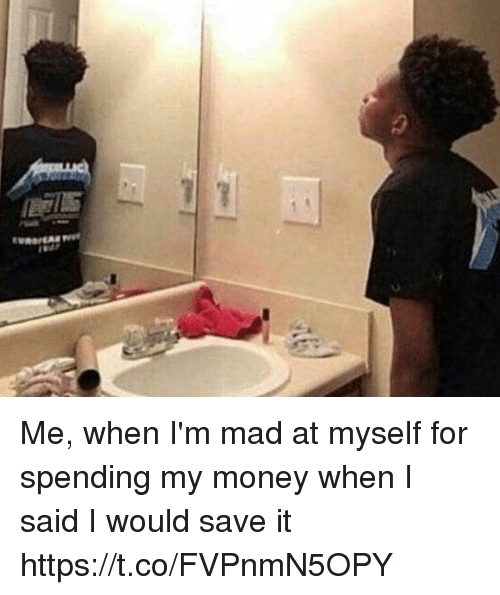 Funny, Money, and Mad: Me, when I'm mad at myself for spending my money when I said I would save it https://t.co/FVPnmN5OPY