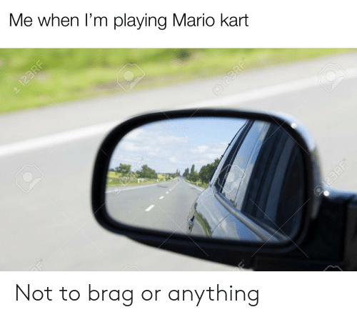 Me When I M Playing Mario Kart 123rf N23re Q123rf Not To