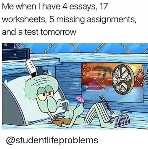 Test Tomorrow: Me when l have 4 essays, 17  worksheets, 5 missing assignments,  and a test tomorrow  0 @studentlifeproblems