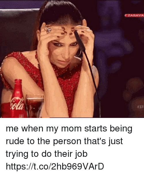 Rude, Relatable, and Mom: me when my mom starts being rude to the person that's just trying to do their job https://t.co/2hb969VArD