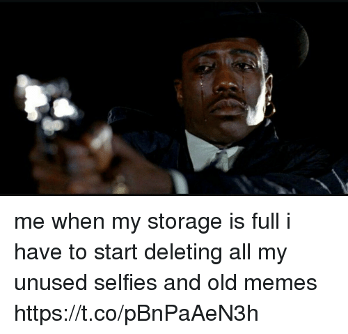 Funny, Memes, and Old: me when my storage is full i have to start deleting all my unused selfies and old memes https://t.co/pBnPaAeN3h