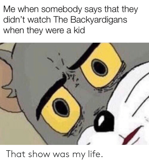The Backyardigans: Me when somebody says that they  didn't watch The Backyardigans  when they were a kid That show was my life.