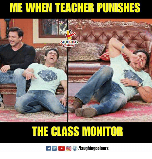 Punishes: ME WHEN TEACHER PUNISHES  LAUGHING  THE CLASS MONITOR
