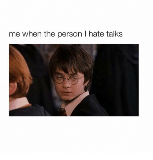 Girl and I-Hate-Talking: me when the person I hate talks