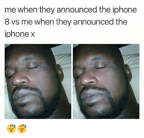 Iphone, Dank Memes, and The Iphone: me when they announced the iphone  8 vs me when they announced the  iphone x 😴😴