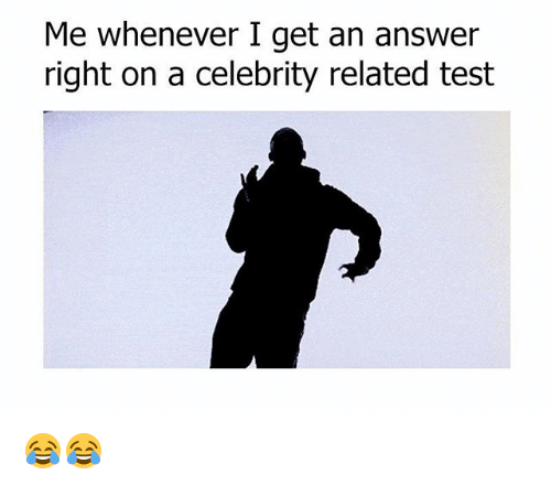 Memes, Test, and 🤖: Me whenever I get an answer  right on a celebrity related test 😂😂