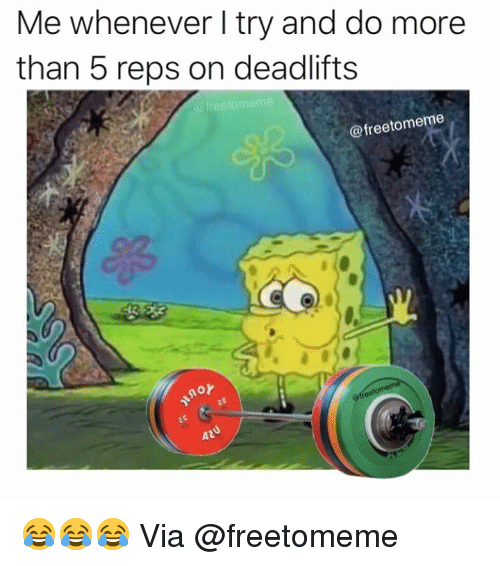 Via, More, and Deadlifts: Me whenever l try and do more  than 5 reps on deadlifts  freetomeme  @freetomeme  昂  AD 😂😂😂 Via @freetomeme