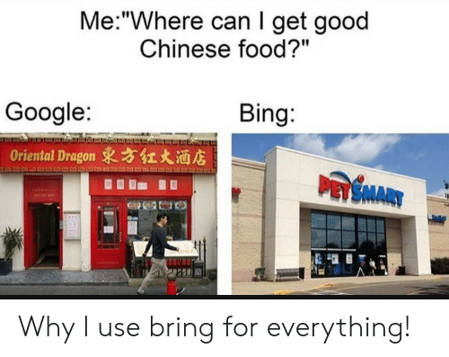 """chinese food: Me:""""Where can I get good  Chinese food?""""  Bing:  Google:  Oriental Dragon 東方红大酒店  PASMARY Why I use bring for everything!"""
