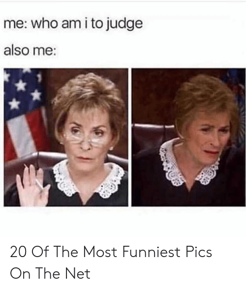 Who Am I: me: who am i to judge  also me: 20 Of The Most Funniest Pics On The Net
