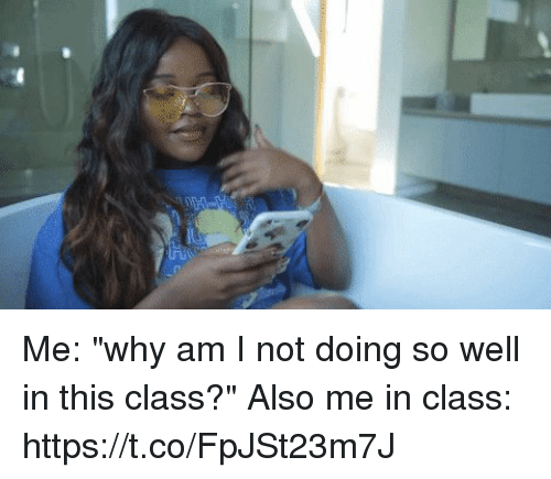 "Funny, Class, and Why: Me: ""why am I not doing so well in this class?""  Also me in class: https://t.co/FpJSt23m7J"
