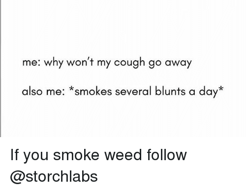 Blunts, Weed, and Trendy: me: why won't my cough go away  also me: *smokes several blunts a day* If you smoke weed follow @storchlabs