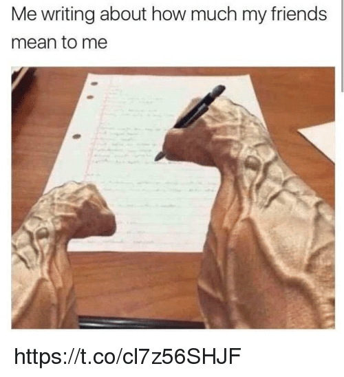 Friends, Memes, and Mean: Me writing about how much my friends  mean to me https://t.co/cl7z56SHJF