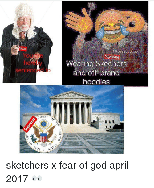 God, Memes, and Skechers: me  You Mar  sentenced  COURT  SAN  based doggo  Supreme  Wearing Skechers  and off brand  hoodies sketchers x fear of god april 2017 👀