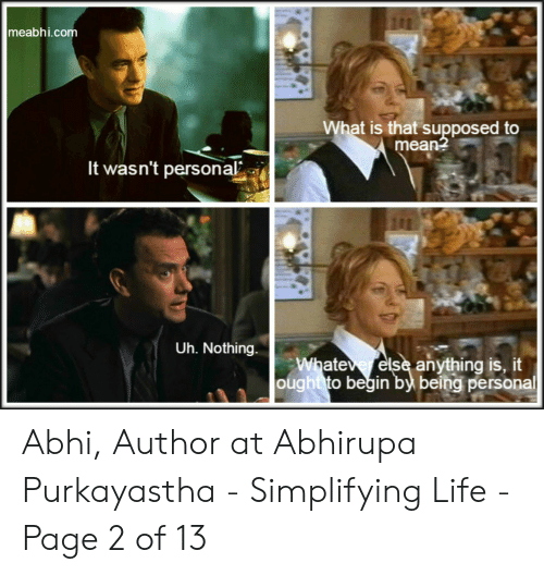 You Ve Got Mail Meme: meabhi.com  What is that supposed to  mean?  It wasn't personal  Uh. Nothing  Whateve else anything is, it  ought to begin by being personal Abhi, Author at Abhirupa Purkayastha - Simplifying Life - Page 2 of 13