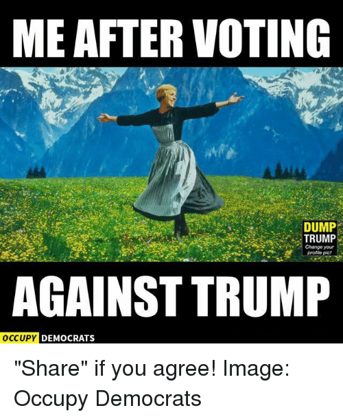 """Dump Trump: MEAFTER VOTING  DUMP  TRUMP  e Change your  AGAINST TRUMP  OCCUPY DEMOCRATS """"Share"""" if you agree!  Image: Occupy Democrats"""