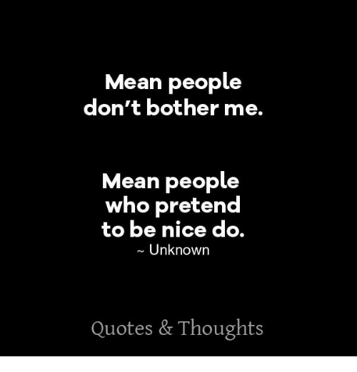 Quotes About Mean People: Mean People Don't Bother Me Mean People Who Pretend To Be