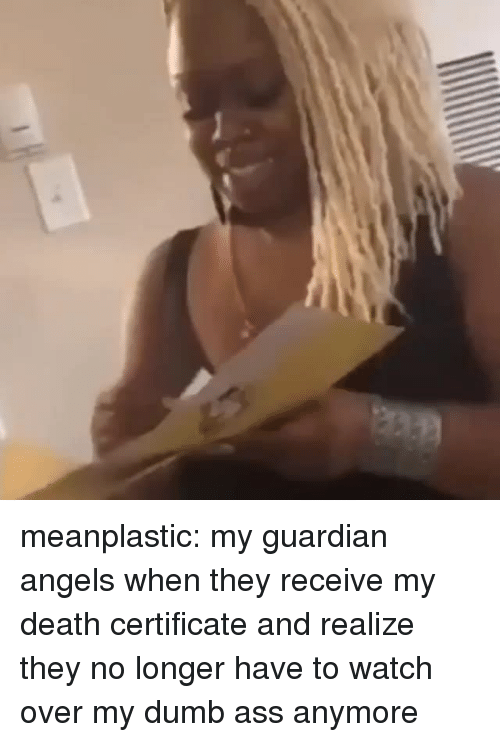 guardian angels: meanplastic: my guardian angels when they receive my death certificate and realize they no longer have to watch over my dumb ass anymore