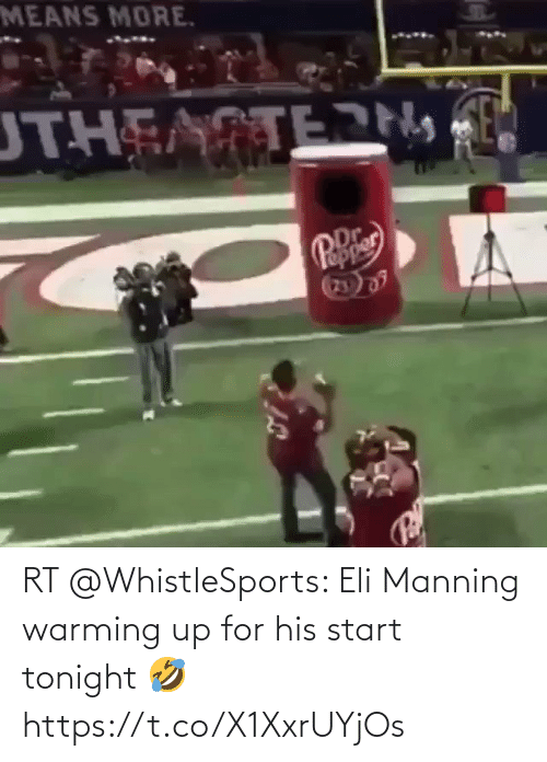 Eli Manning: MEANS MORE.  UTHEASTEJN,  Dr.  Pepie  23 RT @WhistleSports: Eli Manning warming up for his start tonight 🤣 https://t.co/X1XxrUYjOs