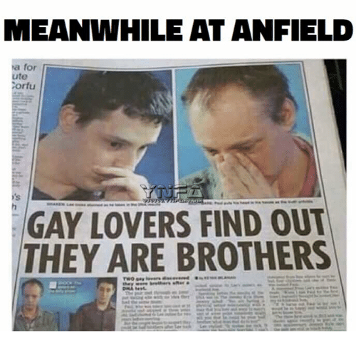 Memes, 🤖, and Gay: MEANWHILE AT ANFIELD  Ma for  ute  Corfu  GAY LOVERS FIND OUT  THEY ARE BROTHERS