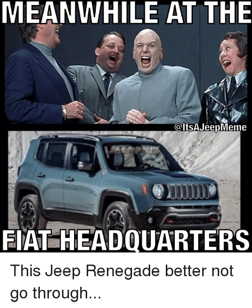 Fiat, Jeep, and Celts: MEANWHILE AT THE  Celts AJeepMeme  FIAT HEADQUARTERS This Jeep Renegade better not go through...