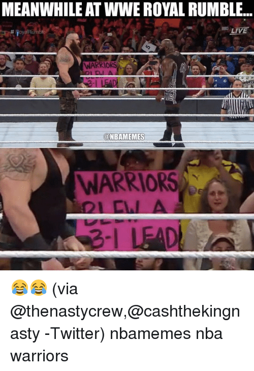 royal rumble: MEANWHILE AT WWE ROYAL RUMBLE..  LIVE  WARRIORS  A  DI CLI A  iebRUS  @NBAMEMES  WARRIORS 😂😂 (via ‪@thenastycrew,@cashthekingnasty -Twitter) nbamemes nba warriors