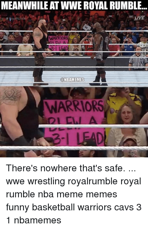 royal rumble: MEANWHILE ATWWE ROYAL RUMBLE...  LIVE  H RoyalRumble  WARRIORS  NBAMEMES  WARRIORS There's nowhere that's safe. ... wwe wrestling royalrumble royal rumble nba meme memes funny basketball warriors cavs 3 1 nbamemes