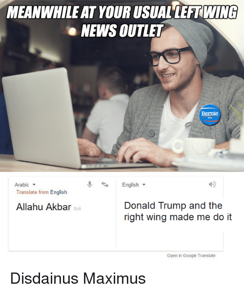 allahu akbar: MEANWHILE ATYOUR USUALLEFTWING  NEWS OUTLET  Arabic  English  Translate from English  Donald Trump and the  Allahu Akbar  right wing made me do it  Open in Google Translate Disdainus Maximus